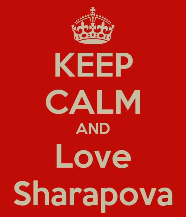 KEEP CALM AND Love Sharapova