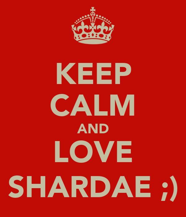 KEEP CALM AND LOVE SHARDAE ;)