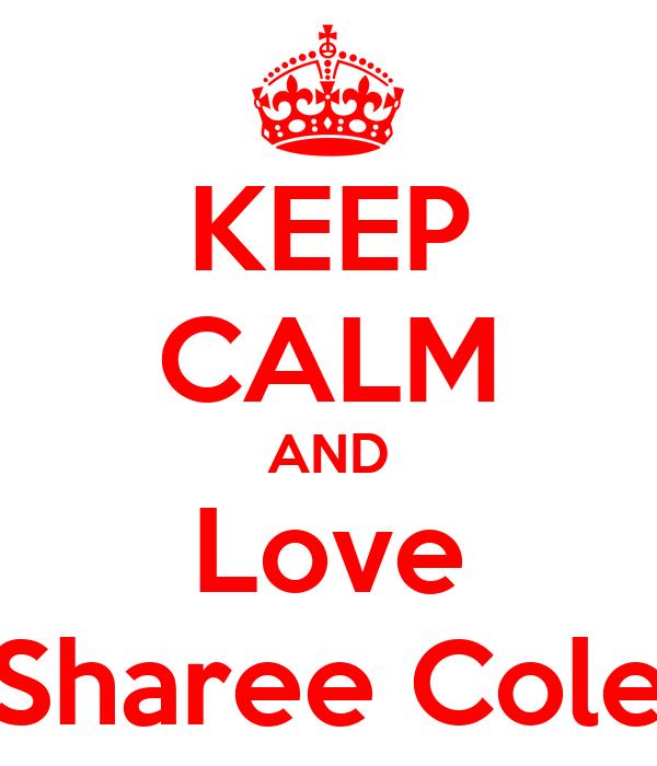 KEEP CALM AND Love Sharee Cole