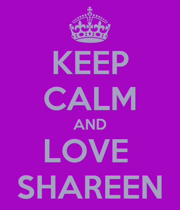 KEEP CALM AND LOVE  SHAREEN