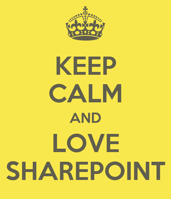 KEEP CALM AND LOVE SHAREPOINT