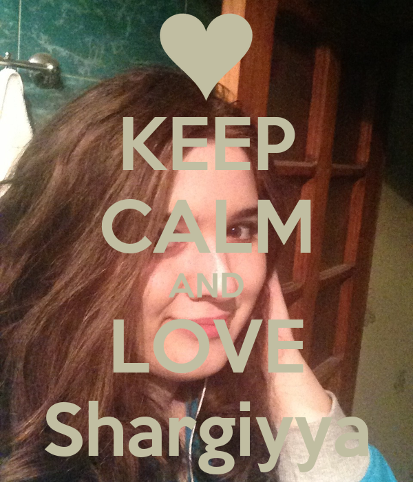 KEEP CALM AND LOVE Shargiyya