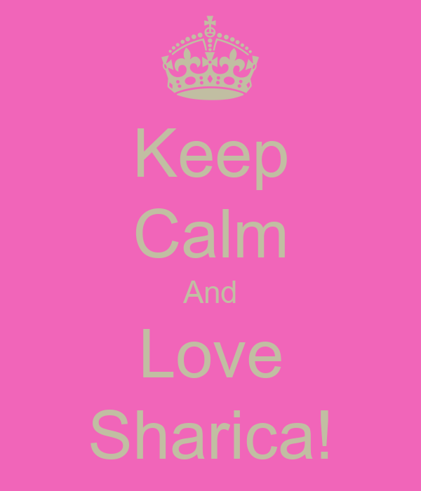 Keep Calm And Love Sharica!