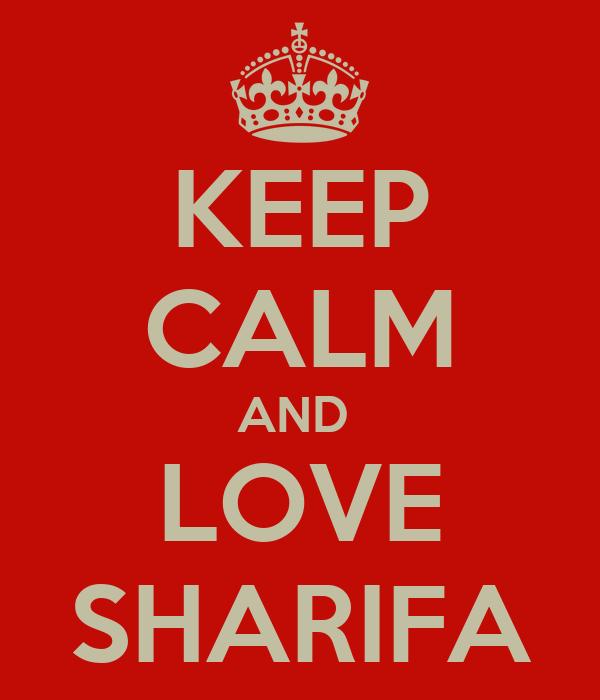 KEEP CALM AND  LOVE SHARIFA