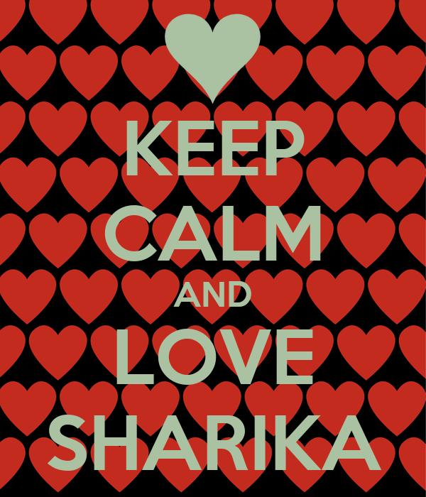 KEEP CALM AND LOVE SHARIKA