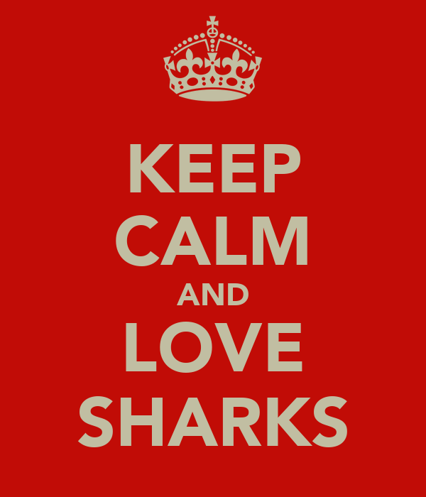 KEEP CALM AND LOVE SHARKS