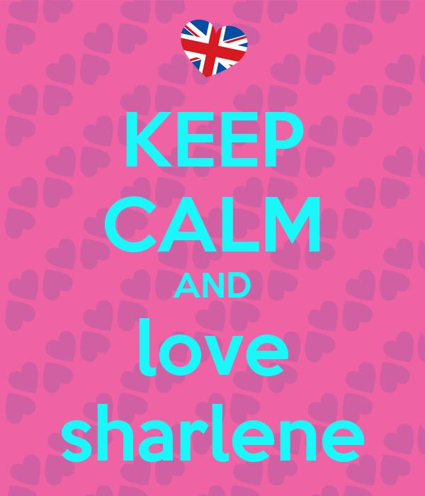 KEEP CALM AND love sharlene