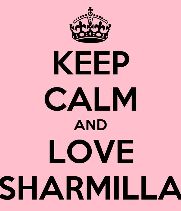 KEEP CALM AND LOVE SHARMILLA