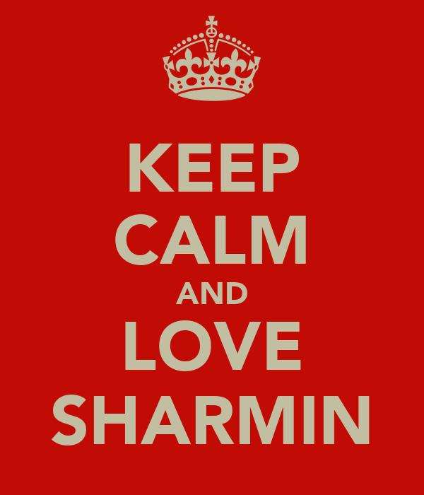 KEEP CALM AND LOVE SHARMIN
