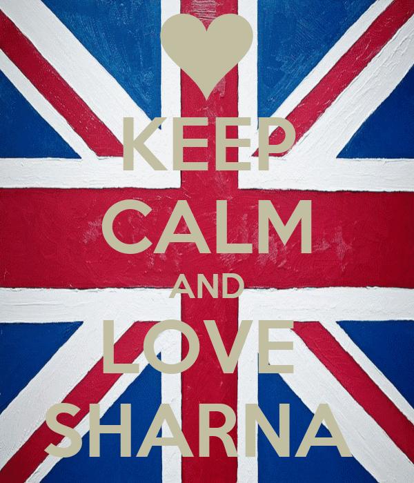 KEEP CALM AND LOVE  SHARNA