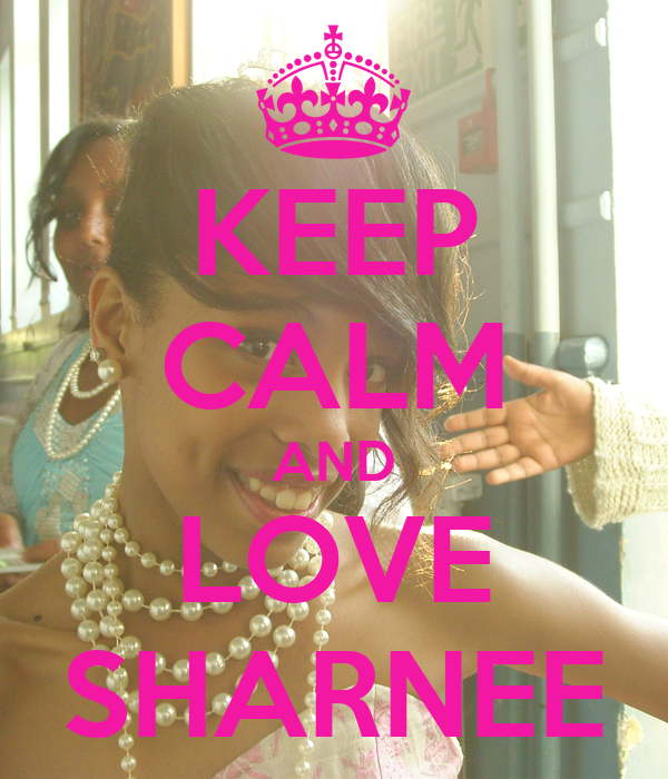 KEEP CALM AND LOVE SHARNEE