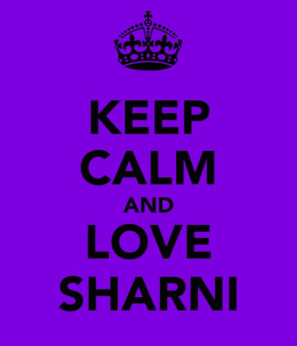 KEEP CALM AND LOVE SHARNI
