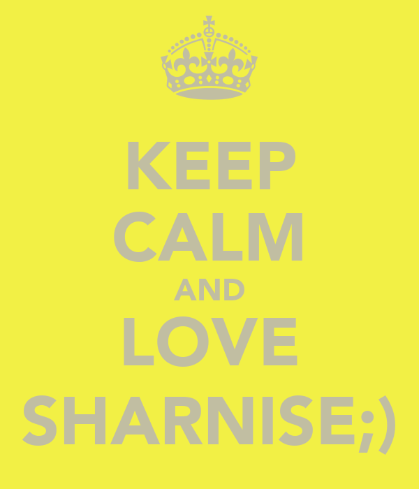 KEEP CALM AND LOVE SHARNISE;)