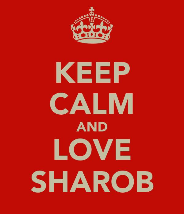KEEP CALM AND LOVE SHAROB