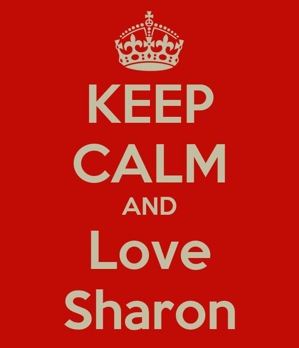 KEEP CALM AND Love Sharon