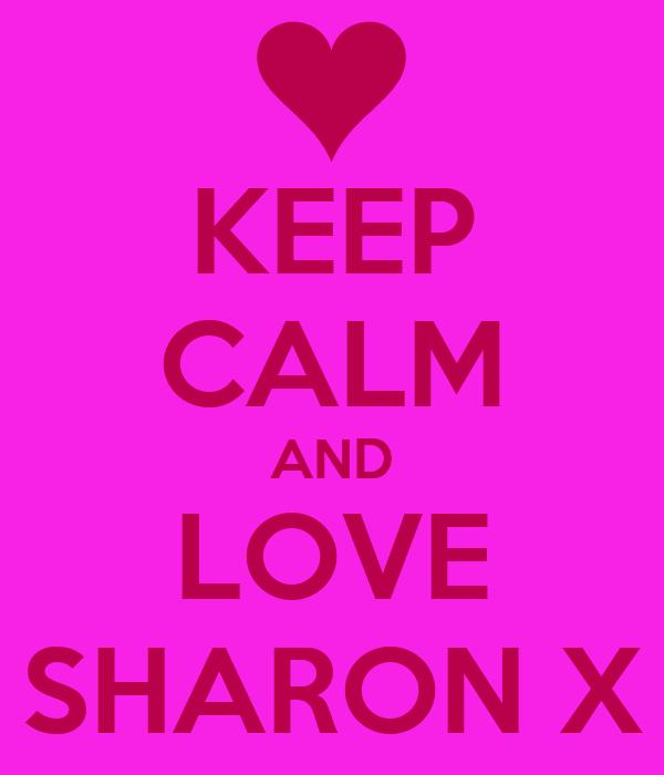 KEEP CALM AND LOVE SHARON X