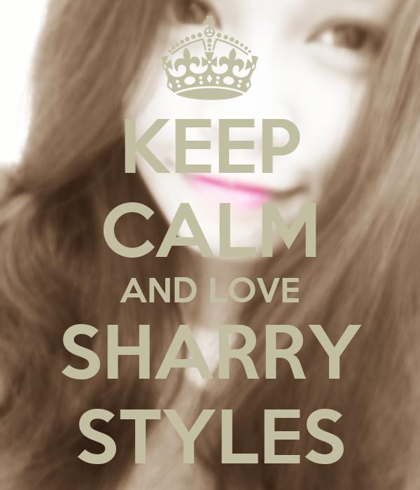 KEEP CALM AND LOVE SHARRY STYLES