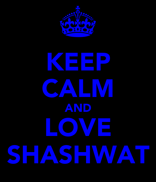 KEEP CALM AND LOVE SHASHWAT