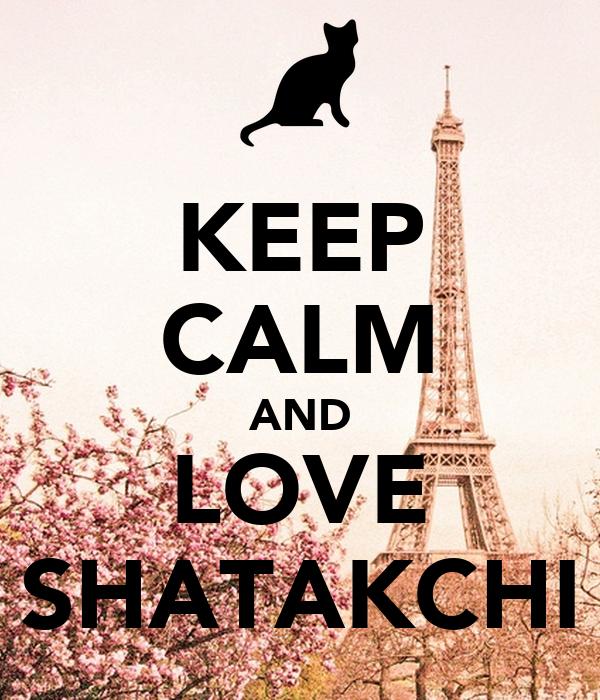 KEEP CALM AND LOVE SHATAKCHI