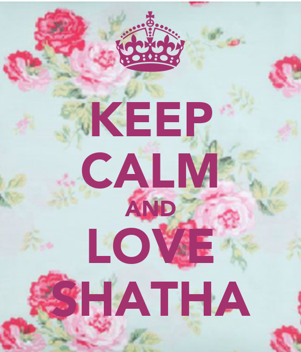 KEEP CALM AND LOVE SHATHA