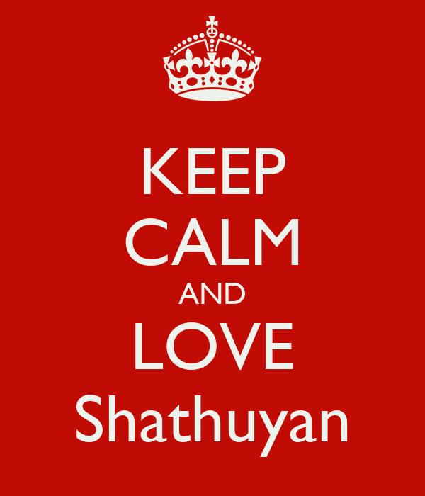 KEEP CALM AND LOVE Shathuyan