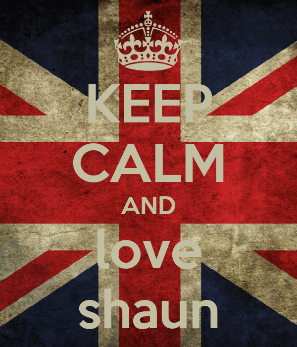 KEEP CALM AND love shaun