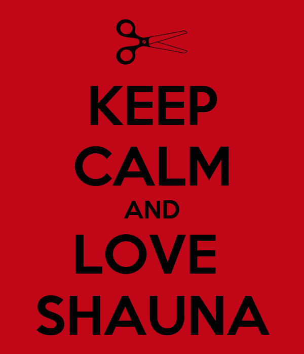 KEEP CALM AND LOVE  SHAUNA