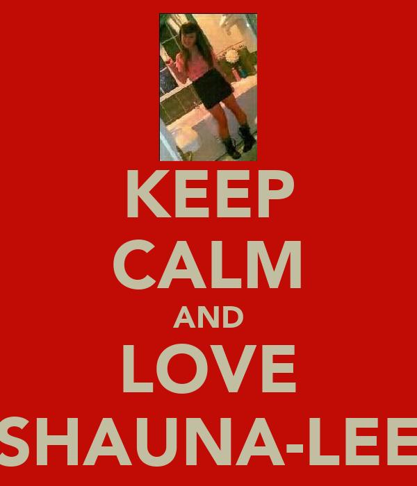 KEEP CALM AND LOVE SHAUNA-LEE
