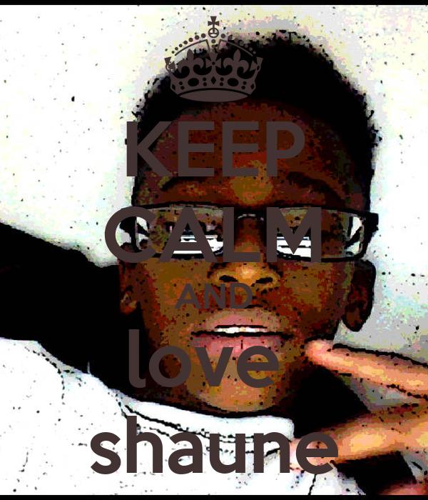 KEEP CALM AND love  shaune