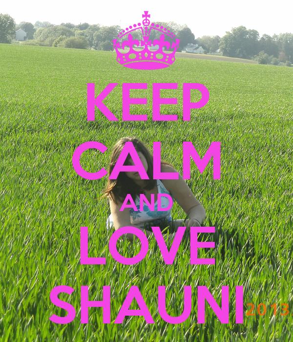 KEEP CALM AND LOVE SHAUNI