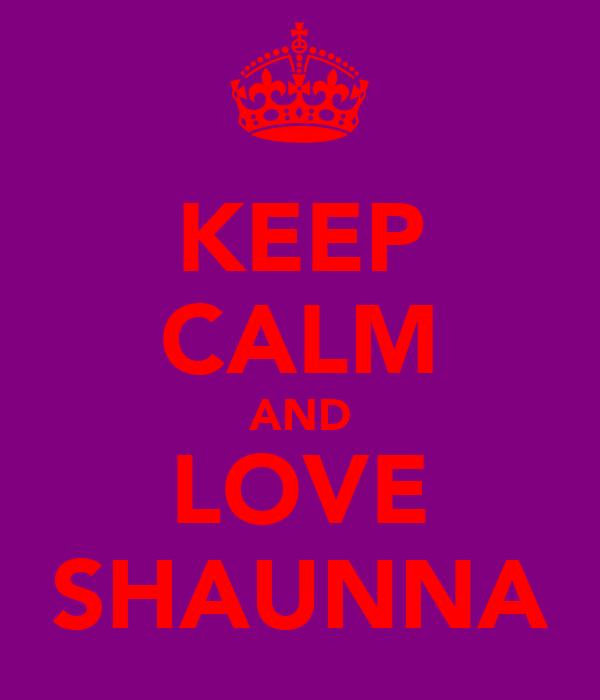 KEEP CALM AND LOVE SHAUNNA