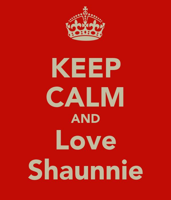 KEEP CALM AND Love Shaunnie