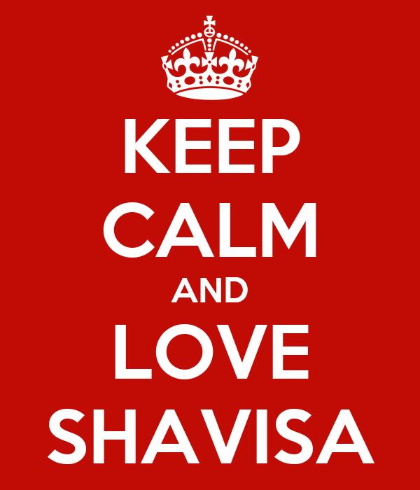 KEEP CALM AND LOVE SHAVISA