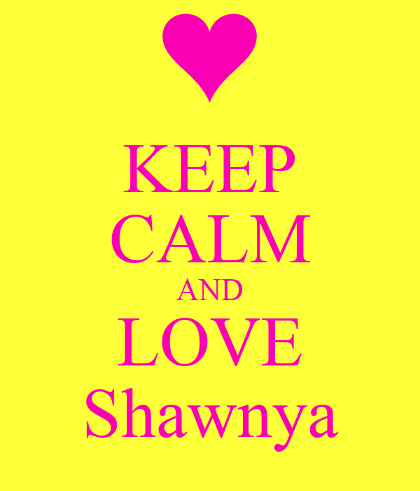 KEEP CALM AND LOVE Shawnya