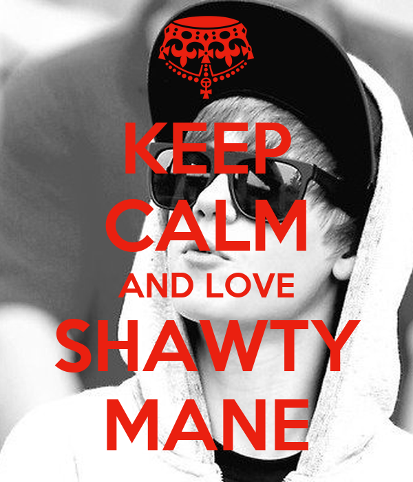 KEEP CALM AND LOVE SHAWTY MANE