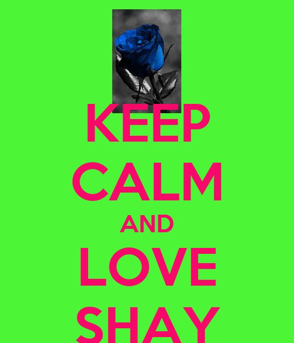 KEEP CALM AND LOVE SHAY