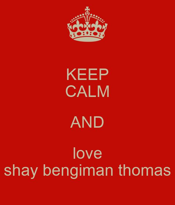 KEEP CALM AND love shay bengiman thomas