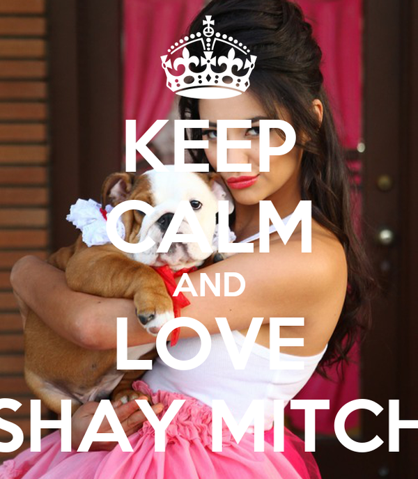 KEEP CALM AND LOVE SHAY MITCH