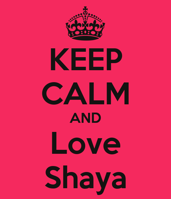 KEEP CALM AND Love Shaya