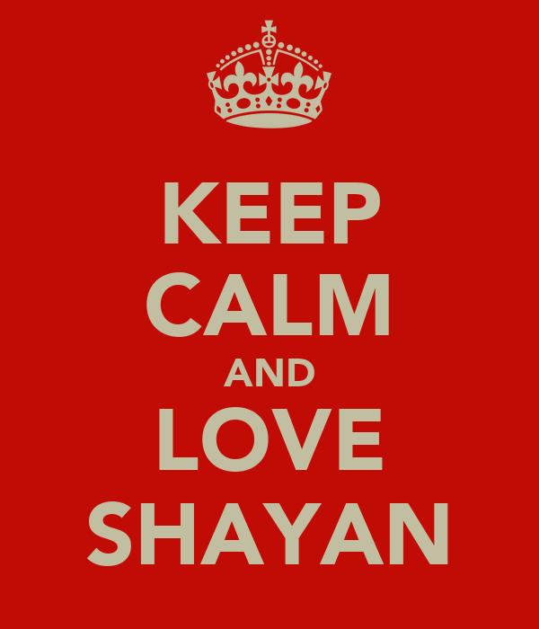 KEEP CALM AND LOVE SHAYAN