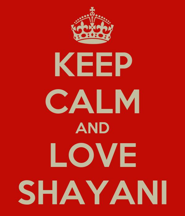 KEEP CALM AND LOVE SHAYANI