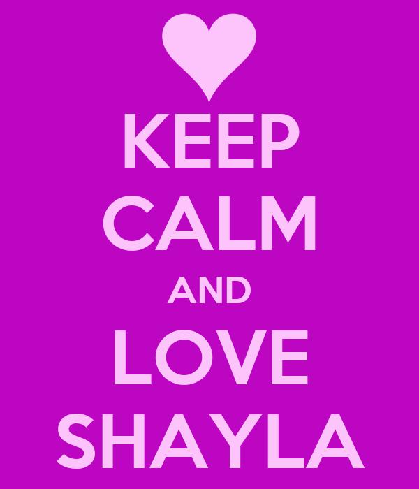 KEEP CALM AND LOVE SHAYLA