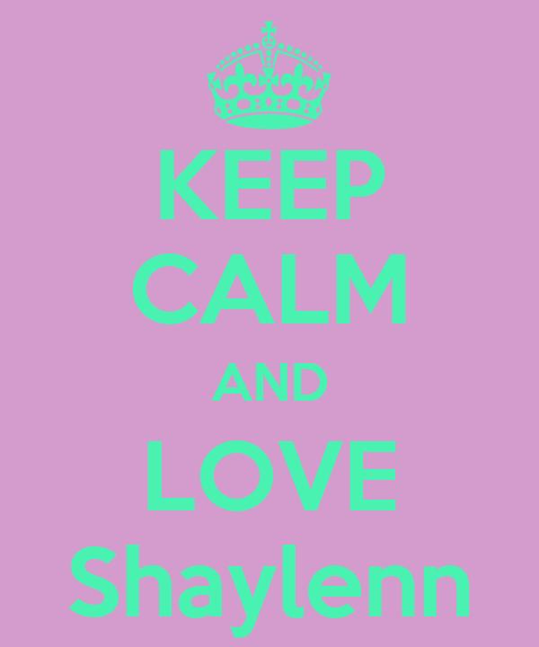KEEP CALM AND LOVE Shaylenn