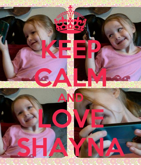 KEEP CALM AND LOVE SHAYNA