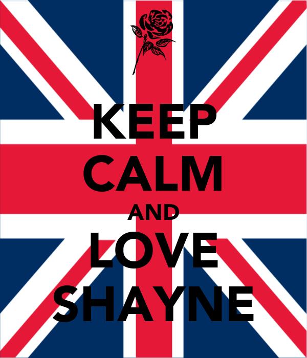KEEP CALM AND LOVE SHAYNE