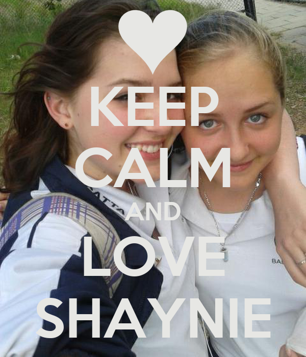 KEEP CALM AND LOVE SHAYNIE