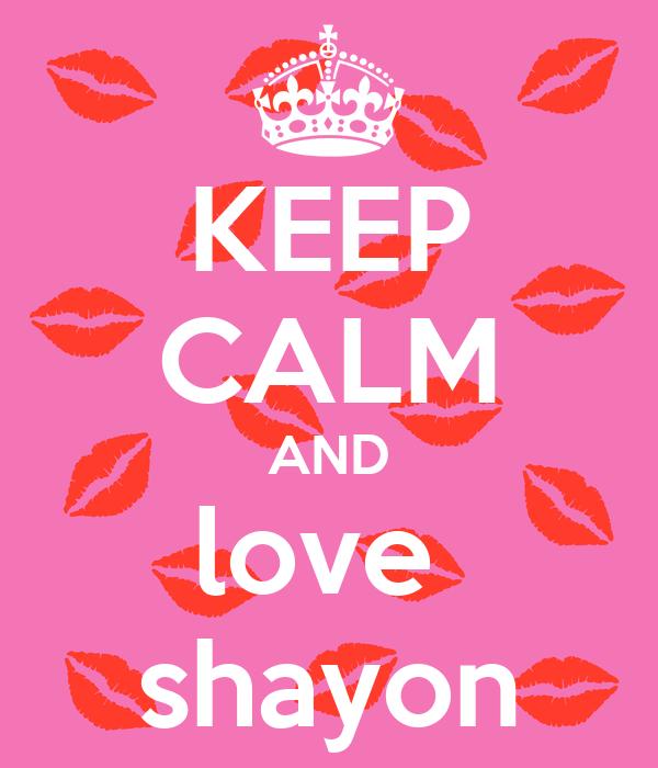 KEEP CALM AND love  shayon