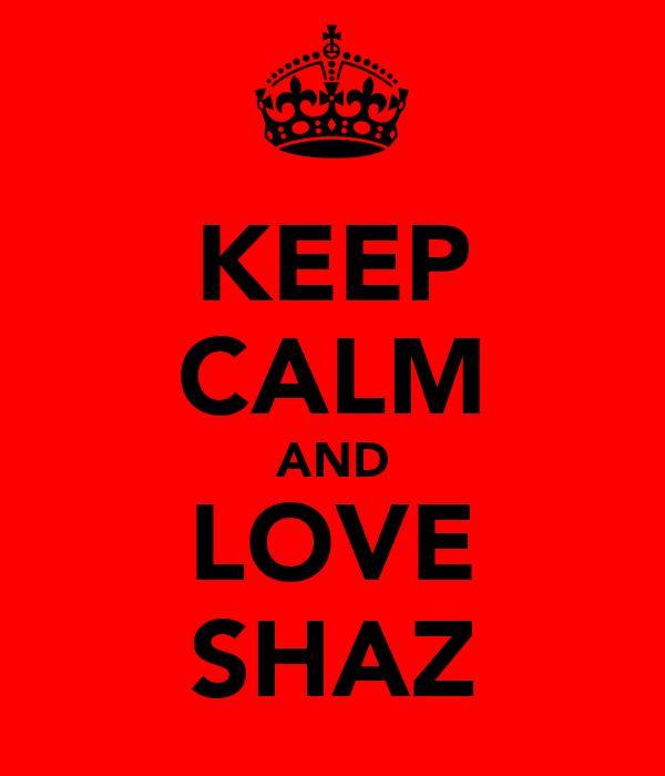 KEEP CALM AND LOVE SHAZ