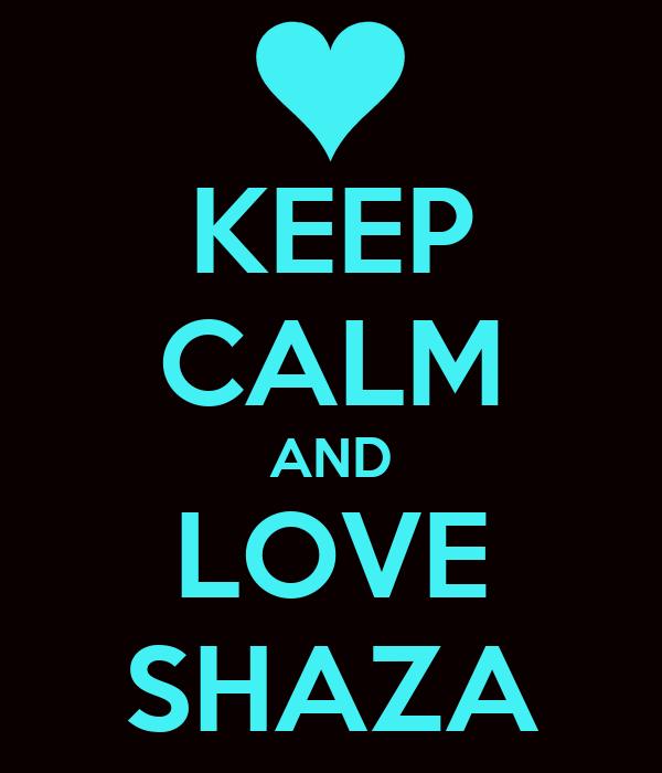 KEEP CALM AND LOVE SHAZA