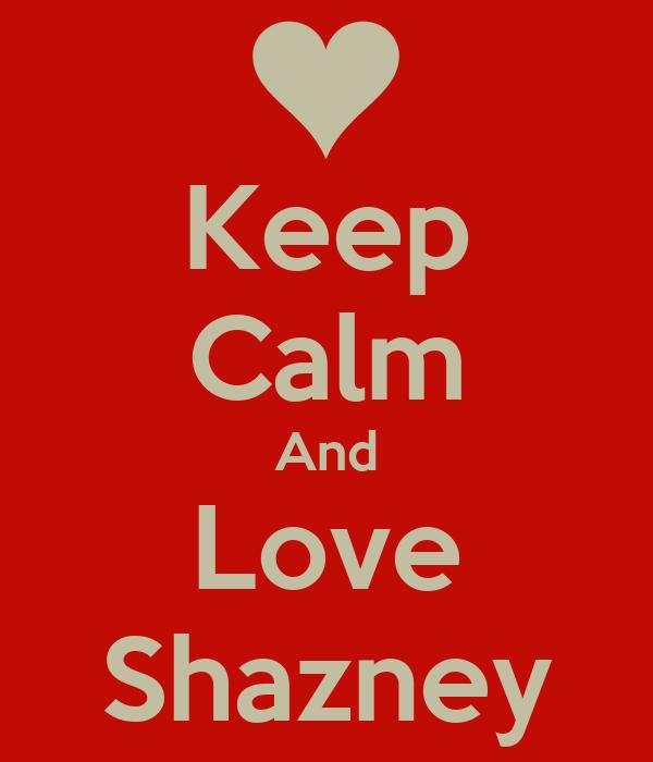 Keep Calm And Love Shazney